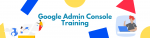 Google Admin Console Training